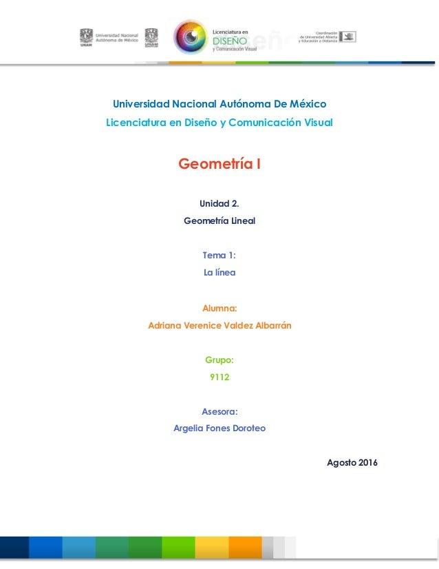 Universidad Nacional Autónoma De México Licenciatura en Diseño y Comunicación Visual Geometría I Unidad 2. Geometría Linea...