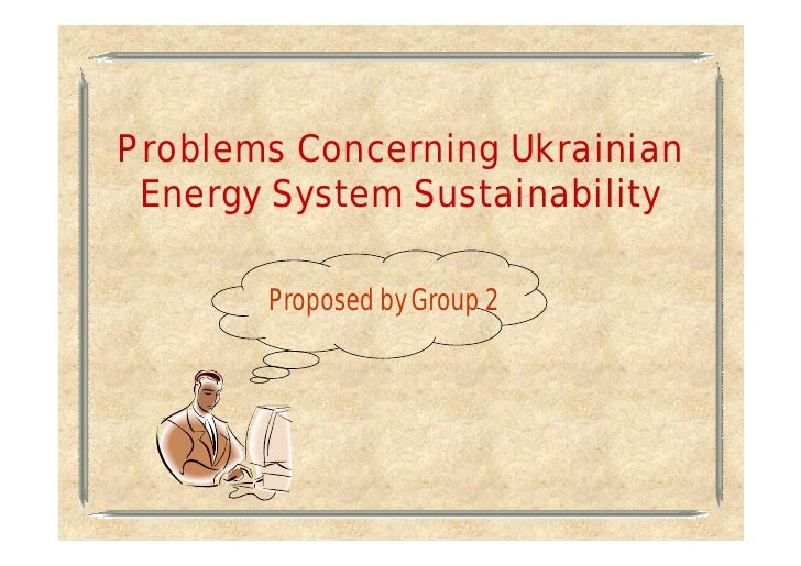 Problems Concerning Ukrainian  Energy System Sustainability         Proposed by Group 2