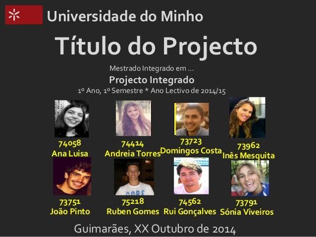 Universidade do Minho  Título do Projecto  Mestrado Integrado em …  Projecto Integrado  1º Ano, 1º Semestre * Ano Lectivo ...