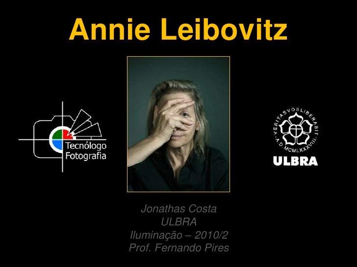 Annie Leibovitz<br />Jonathas CostaULBRAIluminação – 2010/2Prof. Fernando Pires<br />