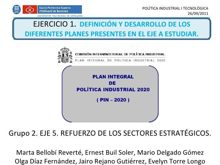 EJERCICIO  1 .  DEFINICIÓN Y DESARROLLO DE LOS DIFERENTES PLANES PRESENTES EN EL EJE A ESTUDIAR. POLÍTICA INDUSTRIAL I TEC...