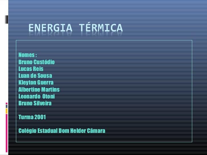 Nomes :Bruno CustódioLucas ReisLuan de SousaKleyton GuerraAlbertine MartinsLeonardo OtoniBruno SilveiraTurma 2001Colégio E...