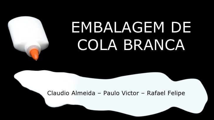 Claudio Almeida – Paulo Victor – Rafael Felipe EMBALAGEM DE COLA BRANCA