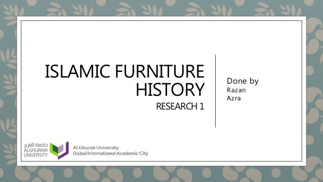 ISLAMIC FURNITURE HISTORY RESEARCH 1 Done by Razan Azra