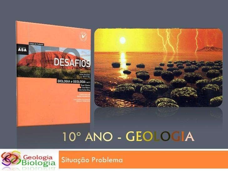 10º ANO - GEOLOGIA Situação Problema