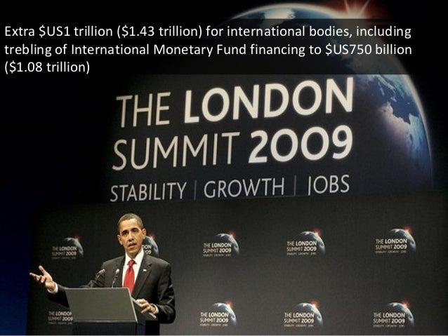 Extra $US1 trillion ($1.43 trillion) for international bodies, including trebling of International Monetary Fund financing...