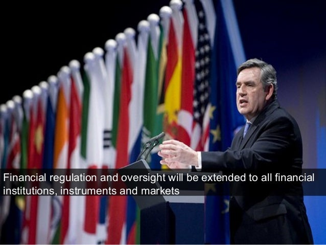 Financial regulation and oversight will be extended to all financial institutions, instruments and markets