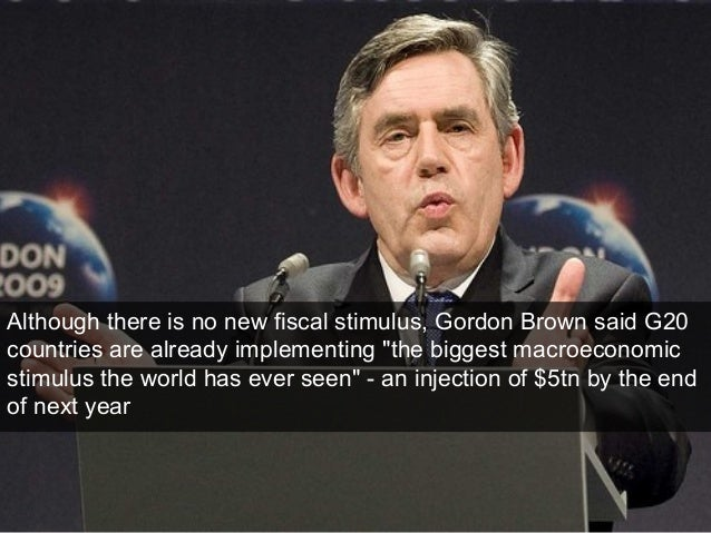 """Although there is no new fiscal stimulus, Gordon Brown said G20 countries are already implementing """"the biggest macroecono..."""