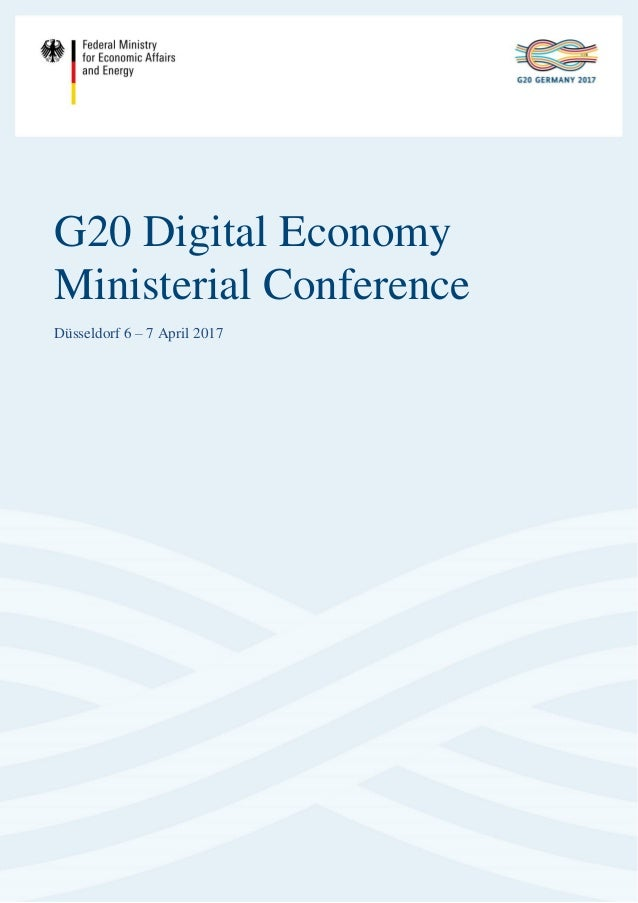 Düsseldorf 6 – 7 April 2017 G20 Digital Economy Ministerial Conference Düsseldorf 6 – 7 April 2017