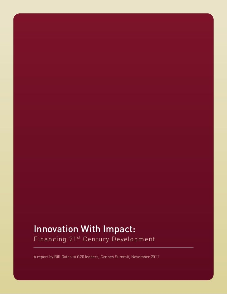 Innovation With Impact:Financing 21 st Century DevelopmentA report by Bill Gates to G20 leaders, Cannes Summit, November 2...