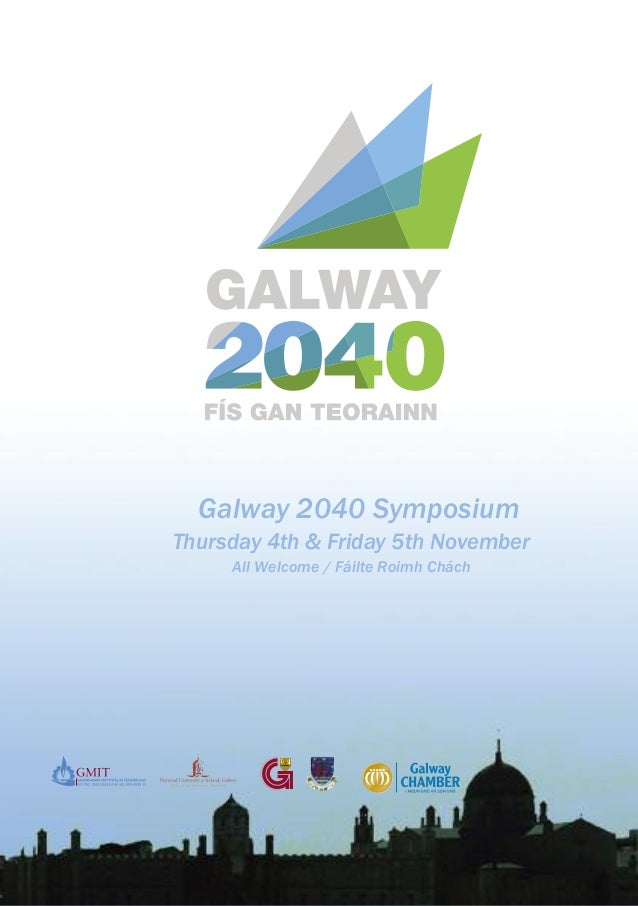 Title page See pdf G2040 www.galway2040.ie Galway 2040 Symposium Thursday 4th & Friday 5th November All Welcome / Fáilte R...