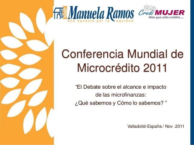 """Conferencia Mundial de  Microcrédito 2011  """"El Debate sobre el alcance e impacto          de las microfinanzas:  ¿Qué sabe..."""