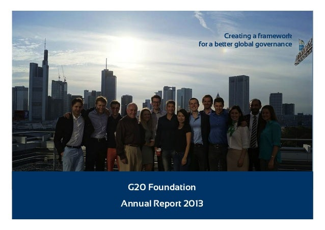 Creating a framework for a better global governance  G20 Foundation Annual Report 2013