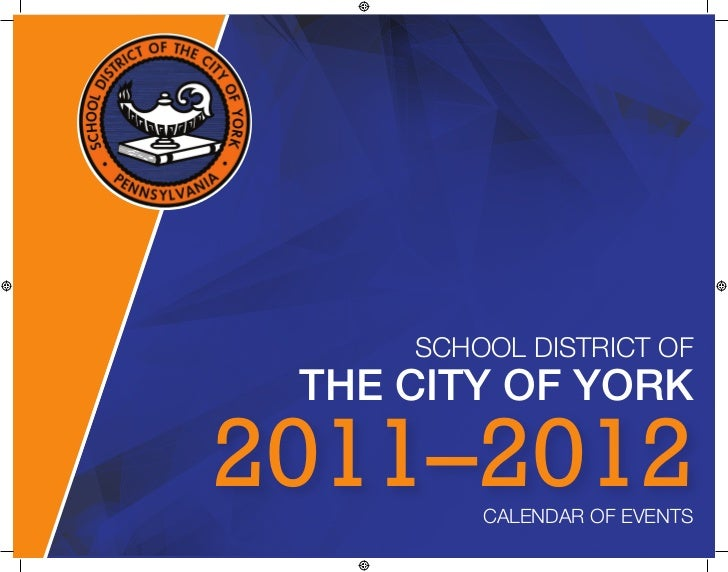 SCHOOL DISTRICT OF THE CITY OF YORK2011–2012CALENDAR OF EVENTS