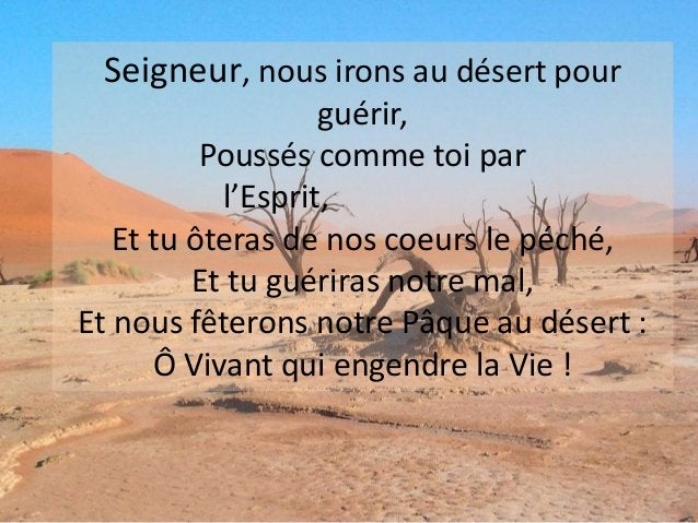 Seigneur, nous irons au désert pour guérir, Poussés comme toi par l'Esprit, Et tu ôteras de nos coeurs le péché, Et tu gué...