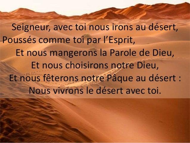 Seigneur, avec toi nous irons au désert, Poussés comme toi par l'Esprit, Et nous mangerons la Parole de Dieu, Et nous choi...