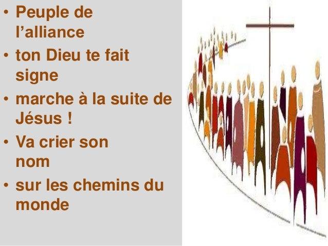 • Peuple de l'alliance • ton Dieu te fait signe • marche à la suite de Jésus ! • Va crier son nom • sur les chemins du mon...