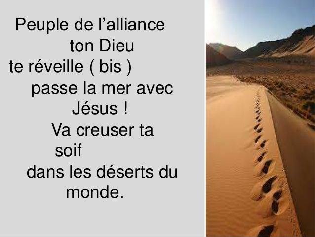 Peuple de l'alliance ton Dieu te réveille ( bis ) passe la mer avec Jésus ! Va creuser ta soif dans les déserts du monde.