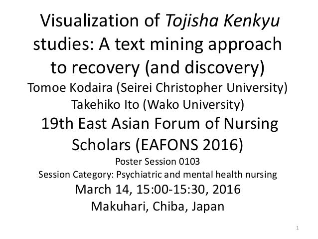 Visualization of Tojisha Kenkyu studies: A text mining approach to recovery (and discovery) Tomoe Kodaira (Seirei Christop...