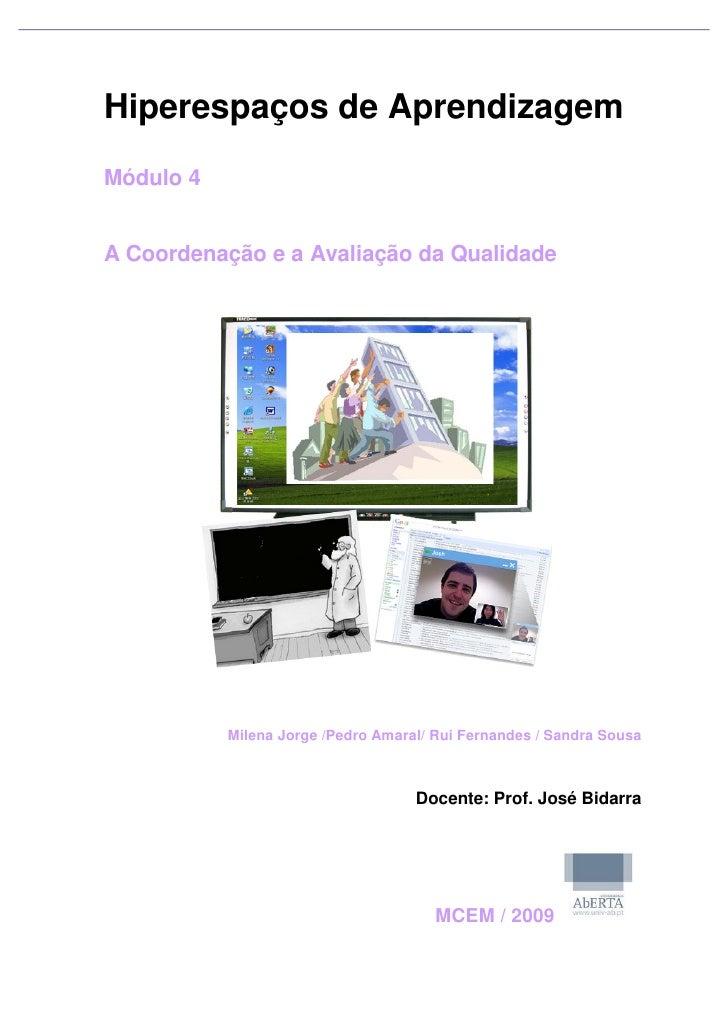 Hiperespaços de Aprendizagem Módulo 4   A Coordenação e a Avaliação da Qualidade                Milena Jorge /Pedro Amaral...