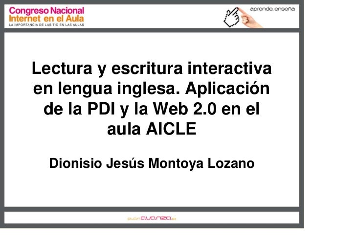 Lectura y escritura interactiva en lengua inglesa. Aplicación  de la PDI y la Web 2.0 en el          aula AICLE   Dionisio...