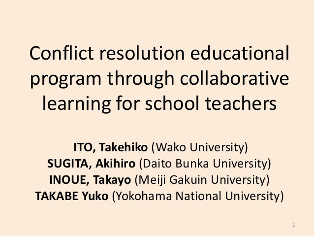 Conflict resolution educational program through collaborative learning for school teachers ITO, Takehiko (Wako University)...