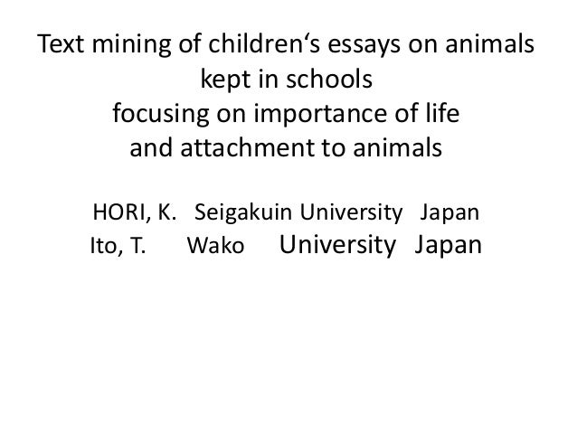 Text mining of children's essays on animals kept in schools focusing on importance of life and attachment to animals HORI,...