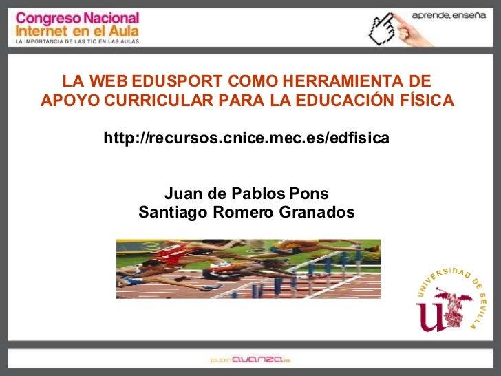 LA WEB EDUSPORT COMO HERRAMIENTA DE APOYO CURRICULAR PARA LA EDUCACIÓN FÍSICA http://recursos.cnice.mec.es/edfisica Juan d...