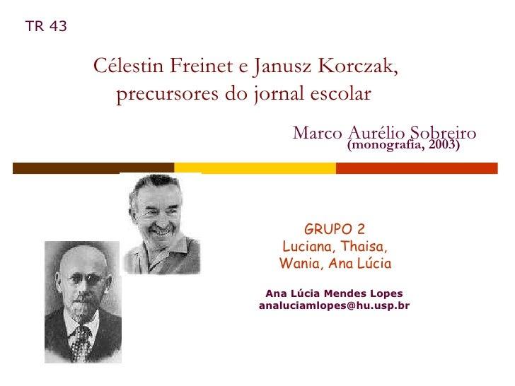 (monografia, 2003) Ana Lúcia Mendes Lopes [email_address] GRUPO 2 Luciana, Thaisa,  Wania, Ana Lúcia Célestin Freinet e Ja...