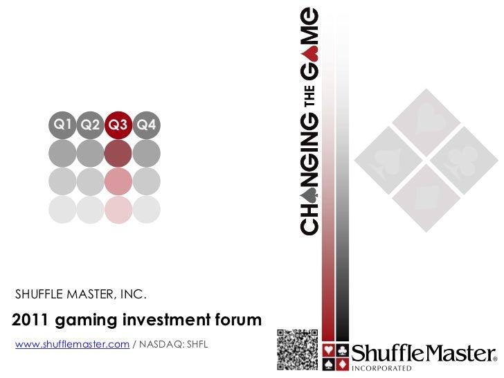 Q1 Q2 Q3 Q4SHUFFLE MASTER, INC.2011 gaming investment forumwww.shufflemaster.com / NASDAQ: SHFL