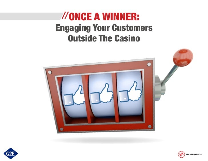 //ONCE A WINNER:Engaging Your Customers   Outside The Casino                          MASTERMINDS