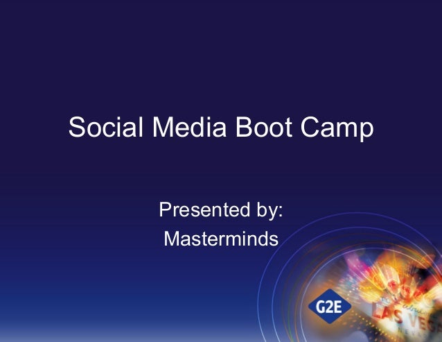 Social Media Boot Camp Presented by: Masterminds
