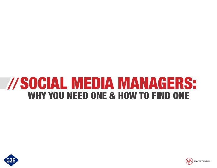 // SOCIAL   MEDIA MANAGERS:   WHY YOU NEED ONE & HOW TO FIND ONE                                        MASTERMINDS