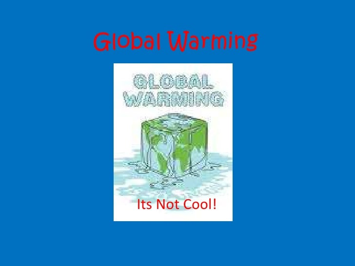 Global Warming<br />Its Not Cool!<br />