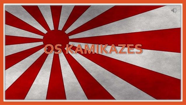 A origem da palavra • Kamikaze é uma palavra japonesa que literalmente pode ser traduzida como vento de Deus ou vento divi...