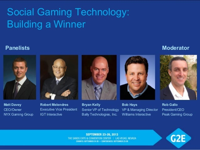 Social Gaming Technology: Building a Winner Robert Melendres Executive Vice President IGT Interactive Matt Davey CEO/Owner...