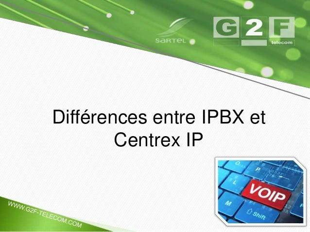 Différences entre IPBX et  Centrex IP  Mardi 18 novembre 2014