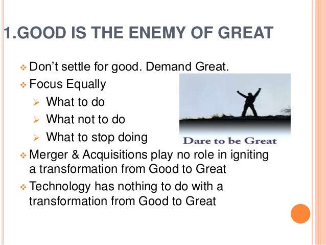 critique on good to great Are charismatic superstar ceos the answer to enduring success what about dramatic mergers and acquisitions - aren't those the panacea to ailing companies the answer, surprising, is no, according to.