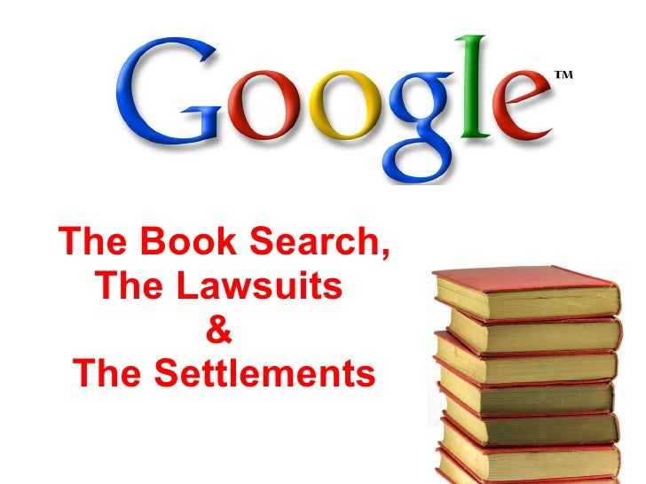 The Book Search, The Lawsuits  &  The Settlements