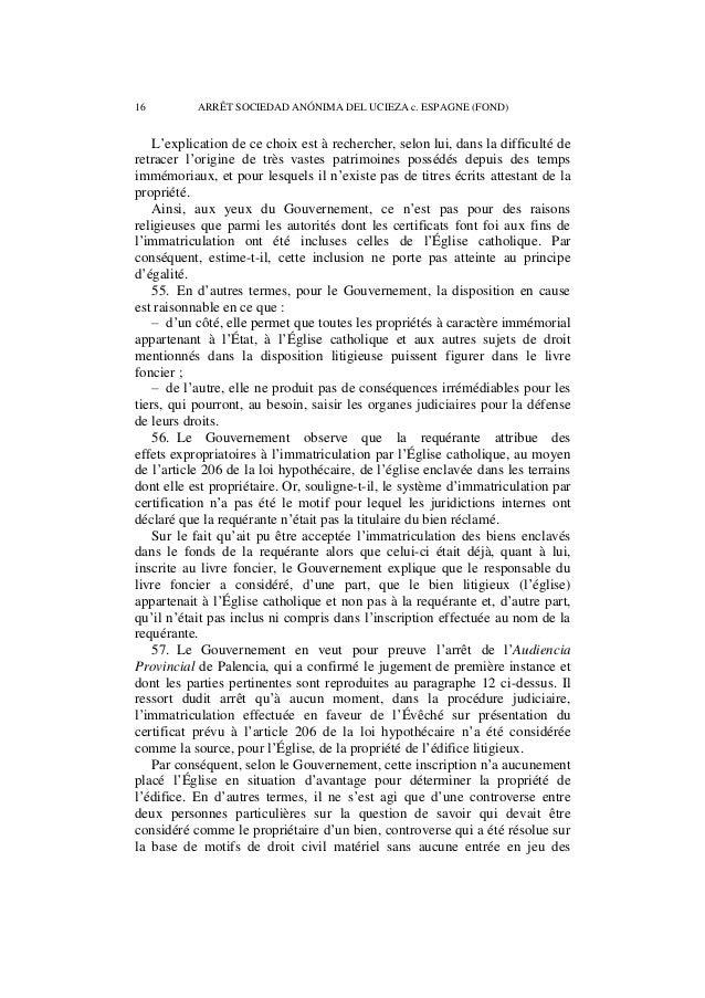 ARRÊT SOCIEDAD ANÓNIMA DEL UCIEZA c. ESPAGNE (FOND) 17  dispositions critiquées de la loi hypothécaire. Ces motifs étaient...