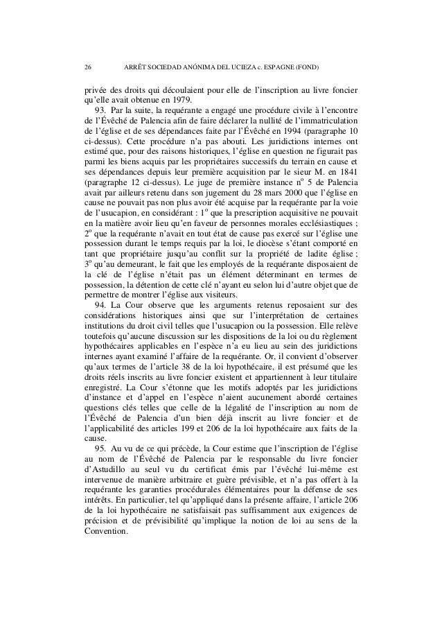 ARRÊT SOCIEDAD ANÓNIMA DEL UCIEZA c. ESPAGNE (FOND) 27  96. Dès lors qu'elle revient à priver de tout effet utile un droit...