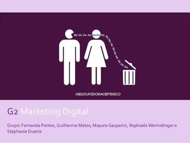 G2 Marketing Digital  Grupo: Fernanda Pontes, Guilherme Matos, Mayara Gasparini, RaphaelaWermelinger e  Stephanie Duarte