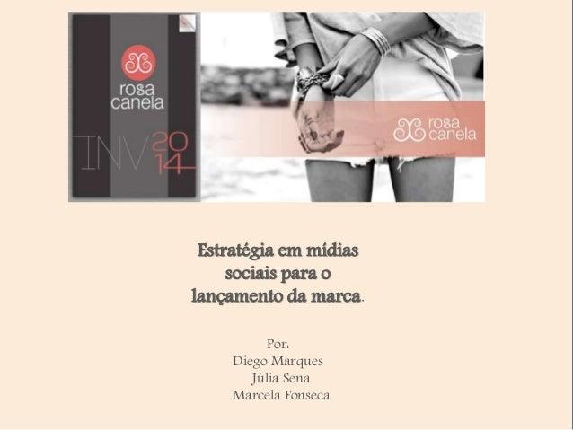 Estratégia em mídias sociais para o lançamento da marca. Por: Diego Marques Júlia Sena Marcela Fonseca