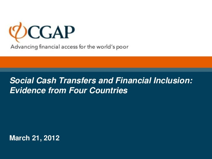Social Cash Transfers and Financial Inclusion:Evidence from Four CountriesMarch 21, 2012