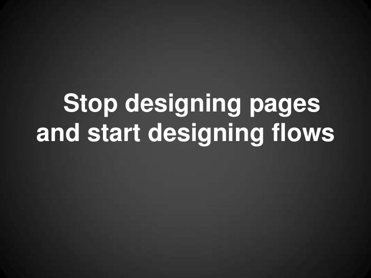 Stop designing pagesand start designing flows