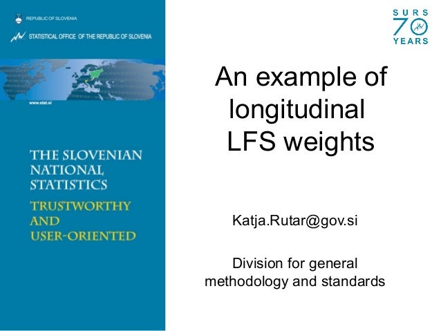 An example of longitudinal LFS weights Katja.Rutar@gov.si Division for general methodology and standards