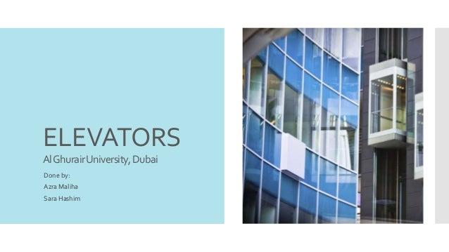 ELEVATORS AlGhurairUniversity,Dubai Done by: Azra Maliha Sara Hashim