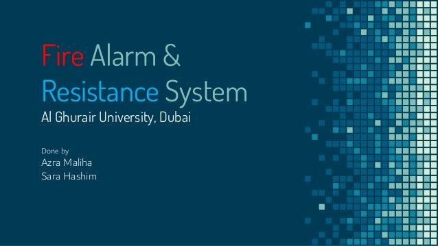 Fire Alarm & Resistance System Al Ghurair University, Dubai Done by Azra Maliha Sara Hashim
