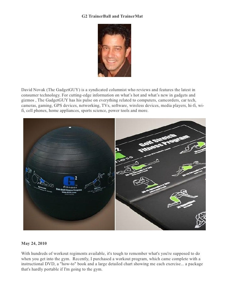G2 TrainerBall and TrainerMat 	     David Novak (The GadgetGUY) is a syndicated columnist who reviews and features the lat...