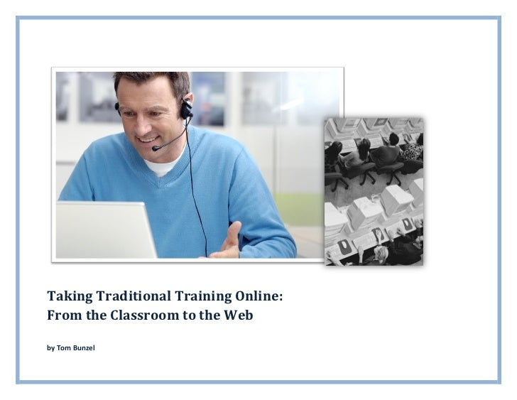 Taking Traditional Training Online:From the Classroom to the Webby Tom Bunzel